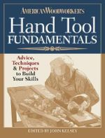 American Woodworker's Hand Tool Fundamentals : Advice, Techniques and Projects for the Hand Tool Woodworker