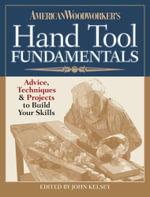 American Woodworker's Hand Tool Fundamentals : Advice, Techniques and Projects to Build Your Skills - American Woodworker Editors
