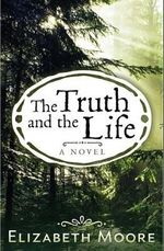 The Truth and the Life - Elizabeth Moore