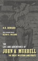 The Life and Adventures of John A. Murrell, the Great Western Land Pirate - H R Howard
