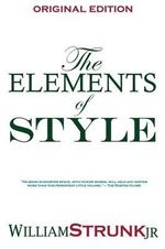 The Elements of Style : Conquering Beastly Habits of Writing - Strunk Jr William