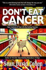 Don't Eat Cancer : Modern Day Cancer Prevention - Sean David Cohen