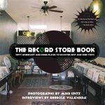 The Record Store Book : Fifty Legendary and Iconic Places to Discover New and Used Vinyl - Rebecca Villaneda