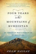 Four Years in the Mountains of Kurdistan : An Armenian Boy S Memoir of Survival - Aram Haigaz