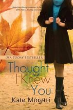 Thought I Knew You - Kate Moretti