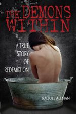 The Demons Within : A True Story of Redemption - Raquel Aleman