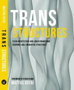 Trans Structures : Fluid Architecture and Liquid Engineering - Matyas Gutai