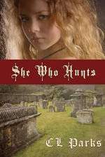 She Who Hunts - C L Parks