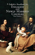 A Catholic Handbook for Engaged and Newly Married Couples - Frederick W. III Marks