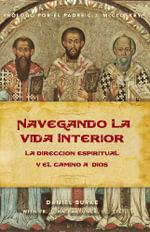 Navegando La Vida Interior : La Direccion Espiritual y el Camino a Dios - Daniel Burke