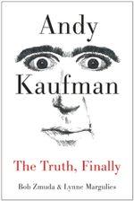 Andy Kaufman : The Truth, Finally - Bob Zmuda