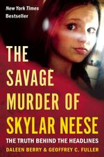 The Savage Murder of Skylar Neese : The Truth Behind the Headlines - Daleen Berry