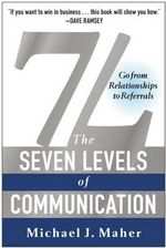 7l: The Seven Levels of Communication : Go from Relationships to Referrals - Michael J Maher