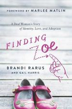Finding Zoe : A Deaf Woman's Story of Identity, Love, and Adoption - Brandi Rarus