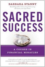 Sacred Success : A Course in Financial Miracles - Barbara Stanny