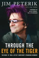 Through the Eye of the Tiger : The Rock n' Roll Life of Survivor's Founding Member - Jim Peterik