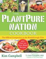 The PlantPure Nation Cookbook : The Official Companion Cookbook to the Breakthrough Film...with over 150 Plant-Based Recipes - Kim Campbell