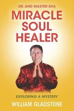 Dr. and Master Sha: Miracle Soul Healer : Exploring a Mystery - William Gladstone