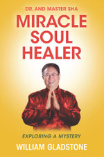 Dr. and Master Sha : Miracle Soul Healer: Exploring a Mystery - William Gladstone