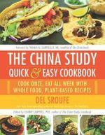 The China Study Quick & Easy Cookbook : Cook Once, Eat All Week with Whole Food, Plant-Based Recipes - Del Sroufe