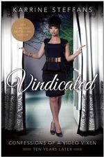 Vindicated : Confessions of a Video Vixen, Ten Years Later - Karrine Steffans