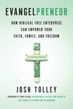 Evangelpreneur : How Biblical Free Enterprise Can Empower Your Faith, Family, and Freedom - Josh Tolley