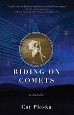 Riding on Comets : A Memoir - Cat Pleska