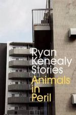 Animals in Peril : Stories - Ryan Kenealy