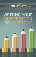 A Nurse's Step-By-Step Guide to Writing Your Dissertation or Capstone - Karen Roush