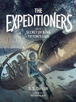 The Expeditioners and the Secret of King Triton's Lair - S S Taylor