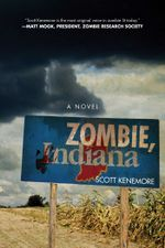 Zombie, Indiana : A Novel - Scott Kenemore
