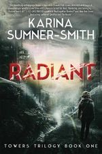 Radiant : Towers Trilogy Book 1 - Karina Sumner-Smith