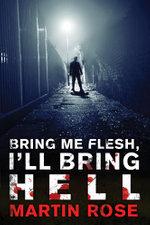 Bring Me Flesh, I'll Bring Hell : A Horror Novel - Martin Rose