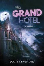 The Grand Hotel : A Novel - Scott Kenemore