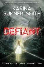 Defiant : Towers Trilogy Book Two - Karina Sumner-Smith