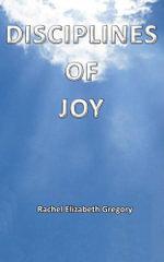 Disciplines of Joy - Rachel Elizabeth Gregory