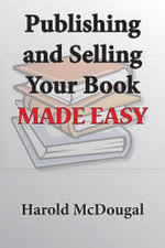 Publishing and Selling Your Book Made Easy - Harold McDougal