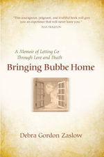 Bringing Bubbe Home : A Memoir of Letting Go Through Love and Death - Debra Gordon Zaslow