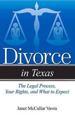 Divorce in Texas : The Legal Process, Your Rights, and What to Expect - Janet McCullar Vavra