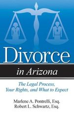 Divorce in Arizona : The Legal Process, Your Rights, and What to Expect - Marlene A Pontrelli Esq