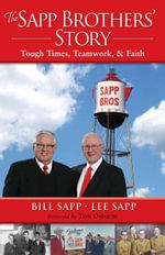 The Sapp Brothers' Story : Tough Times, Teamwork, & Faith - Bill Sapp