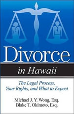 Divorce in Hawaii : The Legal Process, Your Rights, and What to Expect - Michael J y Wong