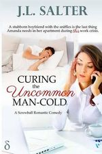 Curing the Uncommon Man-Cold : A Screwball Romantic Comedy - J L Salter