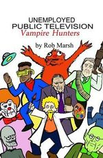 Unemployed Public Television Vampire Hunters - Rob Marsh