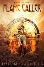 Flame Caller : World Aflame - Jon Messenger
