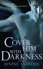 Cover Him with Darkness : A Romance - Janine Ashbless