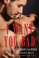 I Want You Bad : Obsessed Erotic Romance for Women