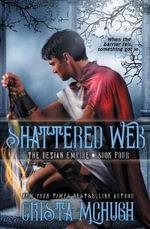 Shattered Web : The Deizian Empire: Book 4 - McHugh Crista