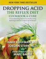 Dropping Acid : The Reflux Diet Cookbook & Cure - Jamie Koufman