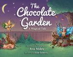 The Chocolate Garden : A Magical Tale - Ava Miles